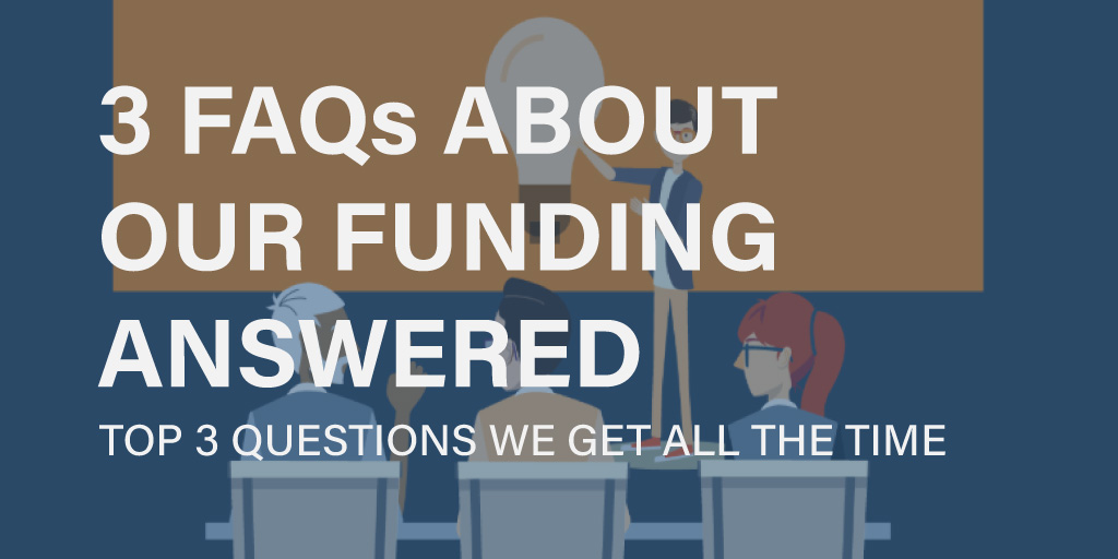 3 frequently asked questions about our funding answered!