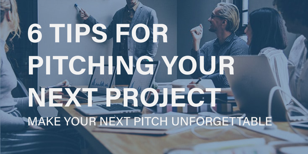 6 Tips for Pitching Your Next Project